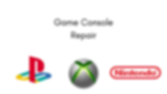 Game Console Repair - Playstation Xbox Nintendo