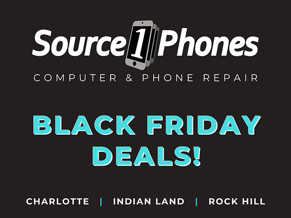 Source1Phones Computer & Phone Repair Black Friday Deals. South Charlotte, NC Waverly  Ballantyne  Blakeney  Indian Land, SC  Fort Mill  Rock Hill Newport York and surrouding areas.  SAVE BIG DURING OUR BLACK FRIDAY SALE!