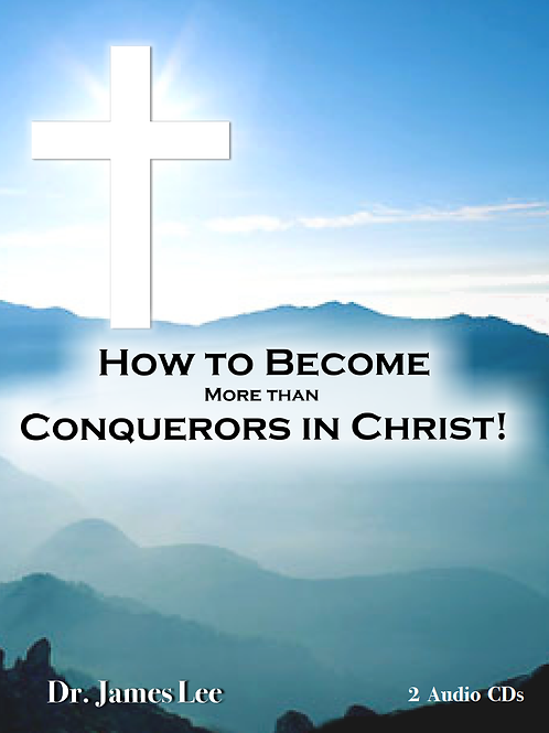 How to Become More Than Conquerors in Christ!