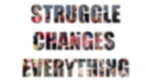 Struggle Changes Everything.jpeg