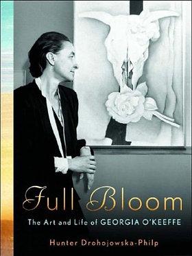 Full Bloom the Art and Lie of Georgia O'Keeffe