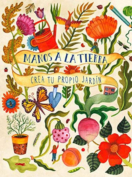 Manos a la tierra: Crea tu propio jardín