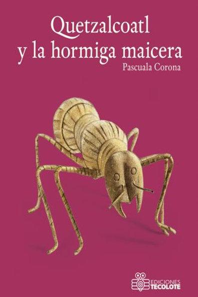 Quetzalcoatl y la hormiga maicera