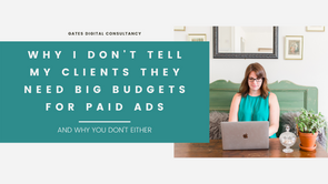 Why I don't tell my clients they need big budgets for Paid Ads