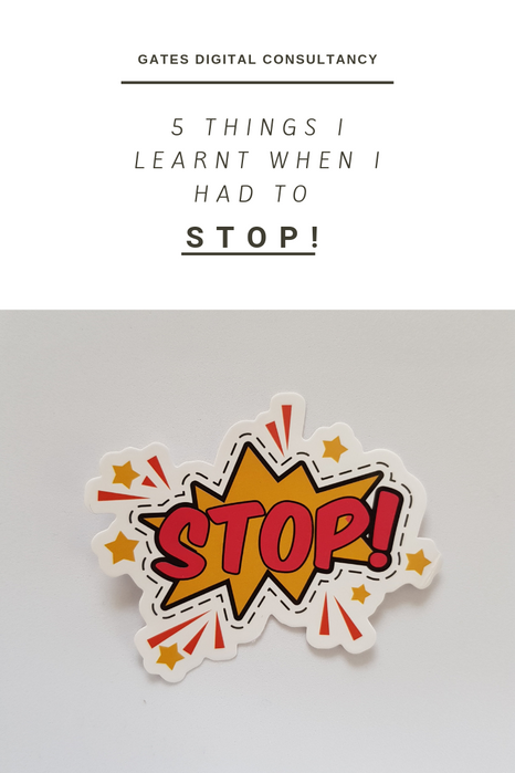 5 Things I Learnt When I Had To STOP