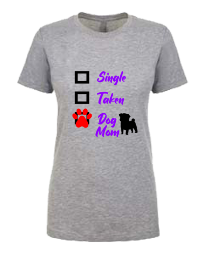 Ladies T-Shirt- Single Taken Dog Mom