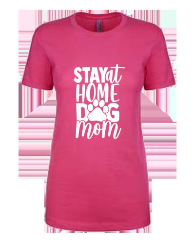 Ladies T-Shirt- Stay Home Dog Mom