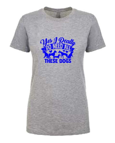 Ladies T-Shirt- Need All These Dogs