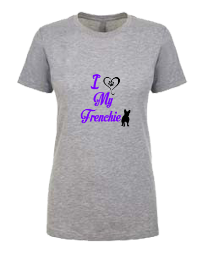 Ladies T-Shirt- Love My Frenchie (or other breed)