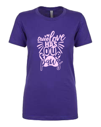 Ladies T-Shirt- True Love Has 4 Paws