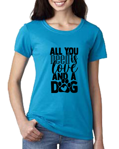 Ladies T-Shirt- All You Need Dogs
