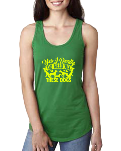 Ladies Tank- Need All These Dogs