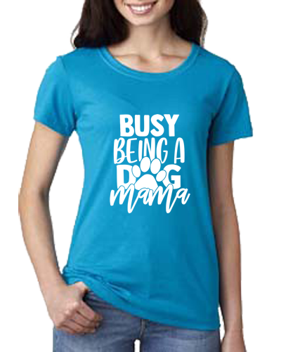 Ladies T-Shirt- Busy Being Dog Mama