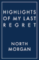 Highlights of My Last Regret, North Morgan, Writer