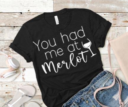 You Had Me at Merlot Womans T-Shirt