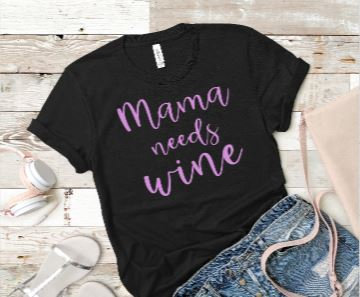 Mama Needs Wine Women's T-Shirt