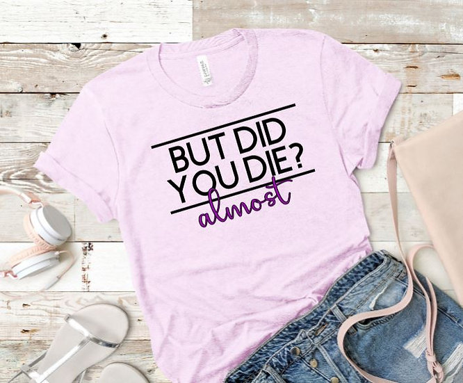 But Did You Die? Women's T-Shirt