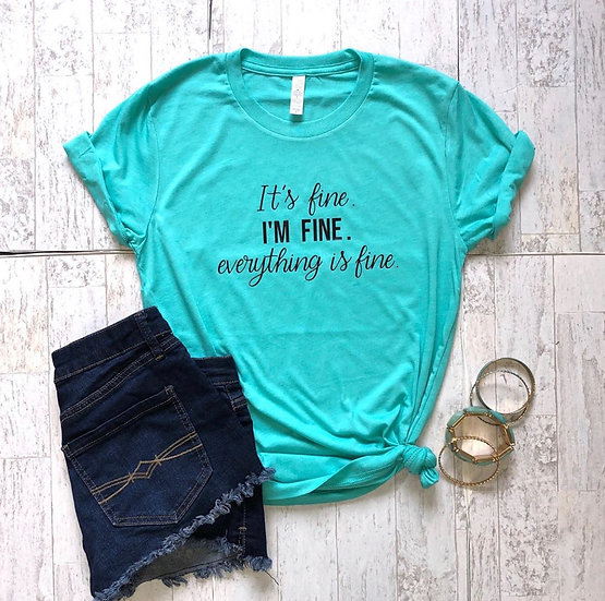I'm Fine, Everything is Fine  Women's T Shirt