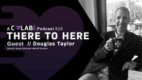 #13 Staying Focused on Your Mission| Douglas Taylor Interview- World Vision