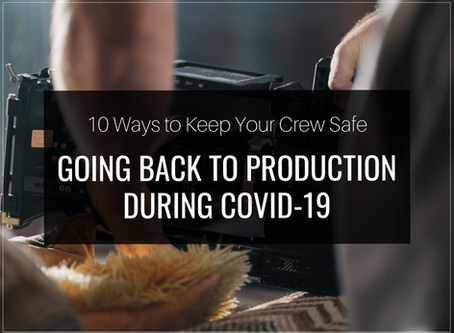 10 Ways to Keep Your Crew Safe- Going Back to Production During COVID