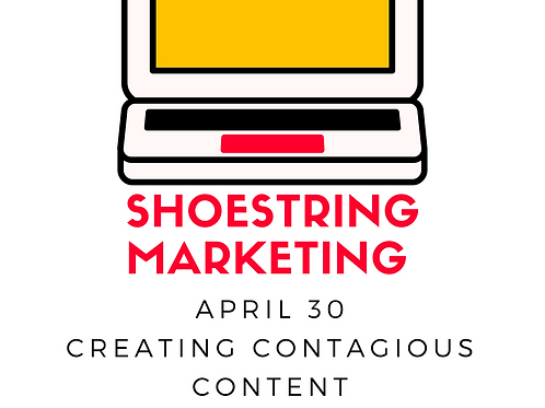 Shoestring Marketing: Creating Contagious Content