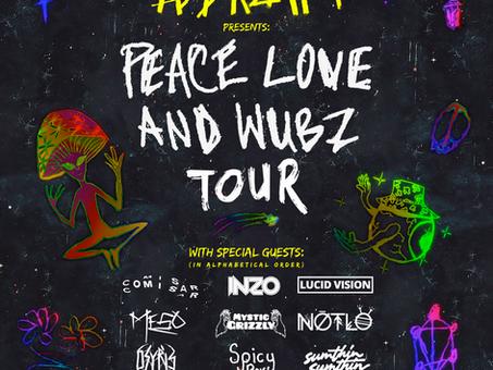 PEACE LOVE & WUBZ TOUR!!!!!!!