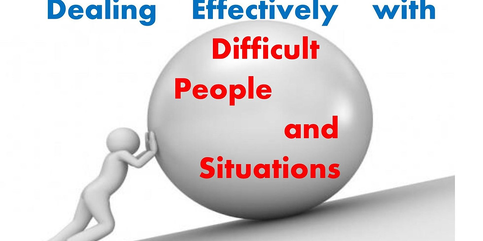 Dealing Effectively with Difficult People and Situations
