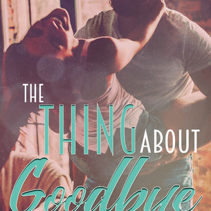 The Thing About Goodbye