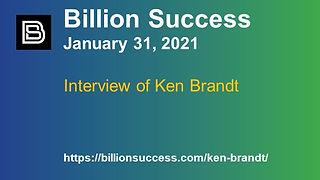 Link to Billion Success's January 31, 2021 interview of Ken Brandt. Image includes Billion Success's logo and URL.