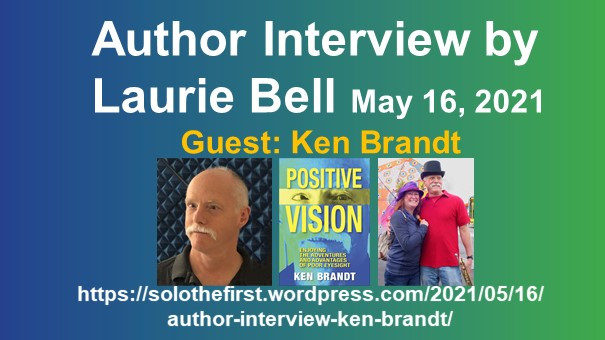 """Author Interview by Laurie Bell. May 16, 2021. Guest: Ken Brandt. Photo (headshot) of Ken Brandt. Book cover of Positive Vision: Enjoying the Adventures and Advantages of Poor Vision by Ken Brandt. Photo of Judy Brandt and Ken Brandt just before Ken leads a New Orleans style jazz parade (Judy with """"2nd line"""" hat and parasol, Ken with top hat and trumpet, both with a red musical note face painted onto their right check by Judy)."""