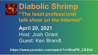 "Diabolic Shrimp ""The least professional alk show on the Internet"". April 20, 2021. Host: Josh Grant. Guest: Ken Brandt. Diabolic Shrimp's logo and link to the interview."