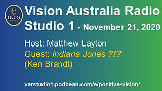 "Positive Vision - Vision Australia Radio - Studio 1 - Matthew Layton interviews ""Indiana Jones ?!?"" (Ken Brandt)"