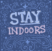 Stay Indoors