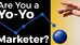Are You a Yo-Yo Marketer?