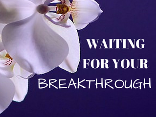 Waiting For Your Breakthrough