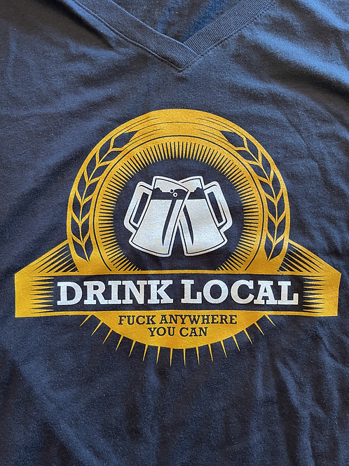 Drink Local... Fuck Anywhere you Can | Mens Black