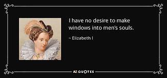 quote-i-have-no-desire-to-make-windows-into-men-s-souls-elizabeth-i-65-95-15.jpg