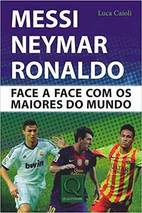 Messi, Neymar, Ronaldo ‐ face a face com os maiores do mundo