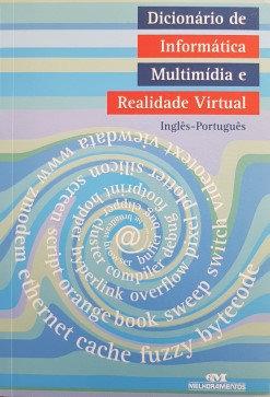 Dicionário de Informática Multimídia e Realidade Virtual/inglês -português