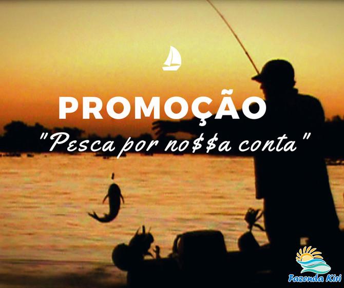 Promoção Encerrada: Pesca por nossa conta