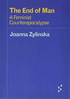The End of Man: A Feminist Counterapocalypse (Joanna Zylinska)