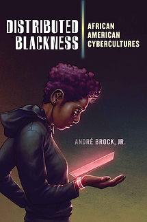 Distributed Blackness: African American Cybercultures (André Brock Jr.)