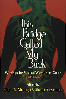 This Bridge Called My Back: Writings by Radical Women of Colour (Ed. Cherrie Moraga & Gloria Anzaldua)