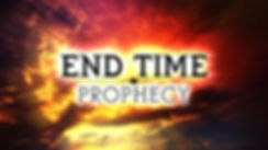 End Time Prophecy.jpg