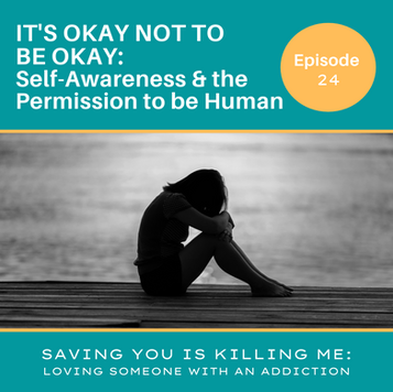 IT'S OKAY NOT TO BE OKAY: Self-Awareness and the Permission to be Human