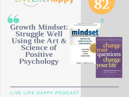 Growth Mindset: Struggle well using the art & science of positive psychology