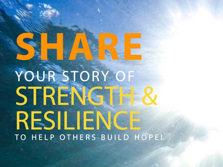 Share your story of strength and resilience to help others build hope!