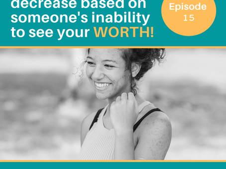 Your value doesn't decrease based on someone's inability to see your worth!