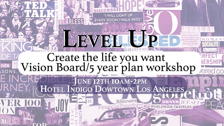 LEVEL UP!!! Create the Life You Want-Vision Board/5 YR Plan Workshop