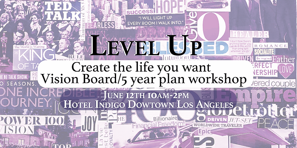 LEVEL UP!!! Create the Life You Want-Vision Board/5 YR Plan Workshop (1)